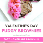 A from-scratch Valentine's Day Fudgy Brownie recipe, stuffed with butterscotch chips. These homemade Fudgy Brownies are hand-dipped in chocolate and then topped with candy hearts and sprinkles.