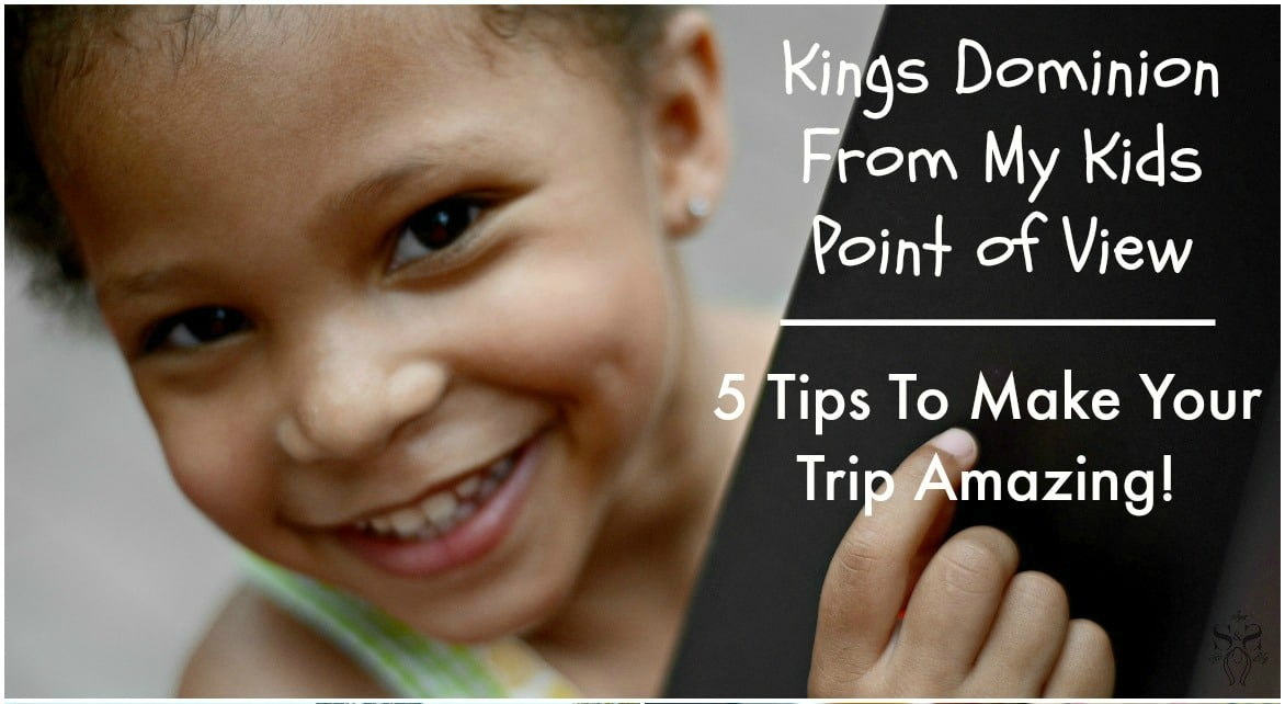 Kings Dominion From My Kids Point of View – 5 Tips To Make Your Trip Amazing!