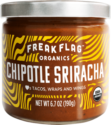 Freak Flag Chipotle Sriracha. True freaks of nature, with organic ingredients and globally inspired flavors. The hands-down, seriously cookin' pick for sweet heat, yes sriree indeed.