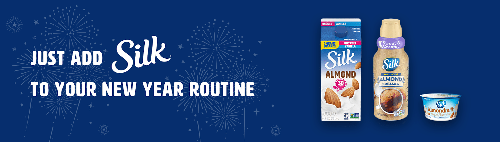Silk New Year Routine. The New Year season is upon us, which means we are all striving to live better, healthier, more fulfilled lives. Silk® is here to help! We know big change comes with small steps, so tackle your New Year Goals with Silk® plant-based products and regular exercise.